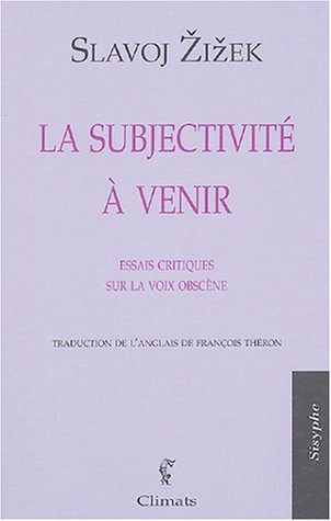 La subjectivité à venir : Essais critiques sur la voix obscène