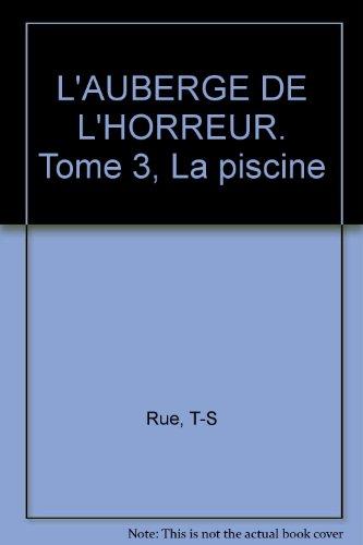 L'AUBERGE DE L'HORREUR. Tome 3, La piscine