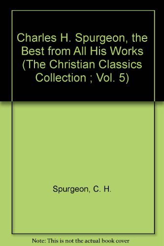 Charles H. Spurgeon, the Best from All His Works (Christian Classics Collection) by Charles Haddon Spurgeon (1988-09-01)