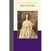 A Short Biography of Mary Lincoln