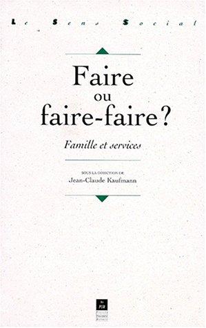 Faire ou faire-faire?: Famille et services par Jean-Claude Kaufmann