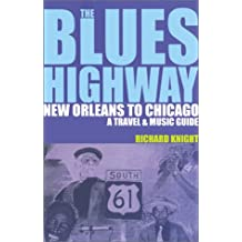 The Blues Highway: New Orleans to Chicago - A Travel and Music Guide (Travel and Music Guides)