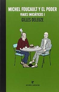 Michel Foucault Y El Poder. Viajes Iniciáticos 1 par Gilles Deleuze