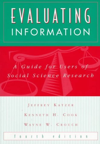Evaluating Information: A Guide for Users of Social Science Research by Jeffrey Katzer (1997-09-01)