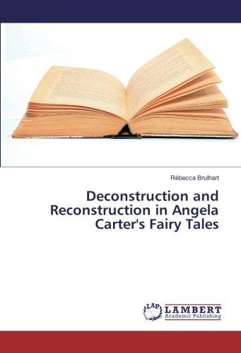 Deconstruction and Reconstruction in Angela Carter's Fairy Tales por Rébecca Brulhart