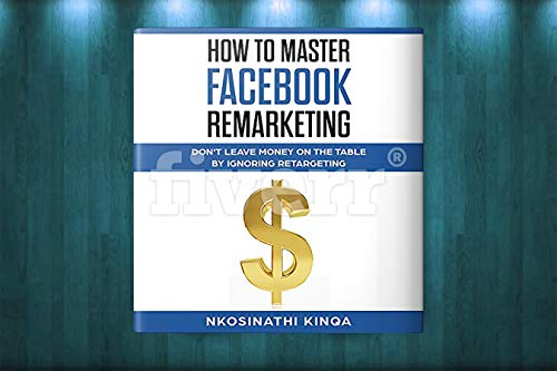How To Master Facebook Remarketing: Don\'t leave money on the table by ignoring retargeting (Non-fiction) (English Edition)