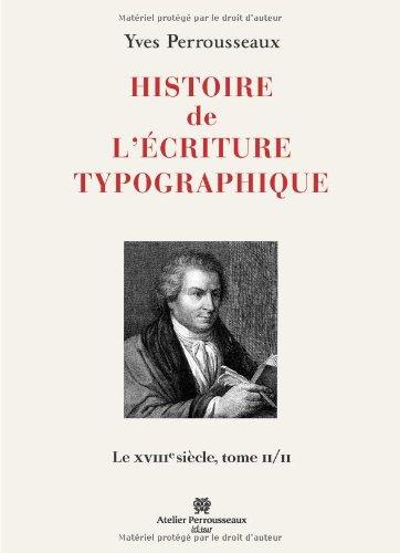 Histoire de l'écriture typographique : Le XVIIIe siècle Tome 2/2