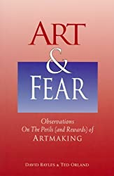 Art & Fear: Observations on the Perils (and Rewards) of Artmaking by David Bayles (1994-03-24)