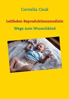 Leitfaden Reproduktionsmedizin: Wege zum Wunschkind