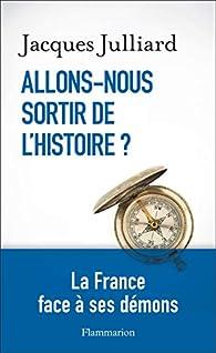 Allons-nous sortir de l'Histoire? par Jacques Julliard