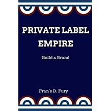 Private Label Empire: Build a Brand (English Edition)
