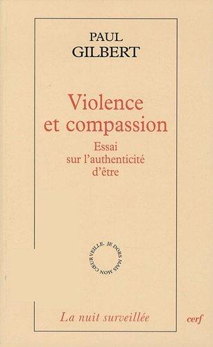 Violence et compassion : Essai sur l'authenticité d'être par Paul Gilbert