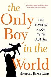The Only Boy in the World: A Father Explores the Mysteries of Autism by Michael Blastland (2006-08-18)