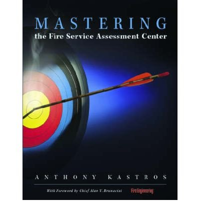 (Mastering the Fire Service Assessment Center) By Anthony Kastros (Author) Hardcover on (Aug , 2006)