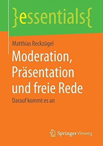 Moderation, Präsentation und freie Rede: Darauf kommt es an (essentials)