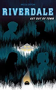 Riverdale, tome 2 : Get out of town par Micol Ostow
