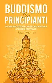 Buddismo per principianti: Un'introduzione alla filosofia buddista, alla meditazione e al percorso di consapev
