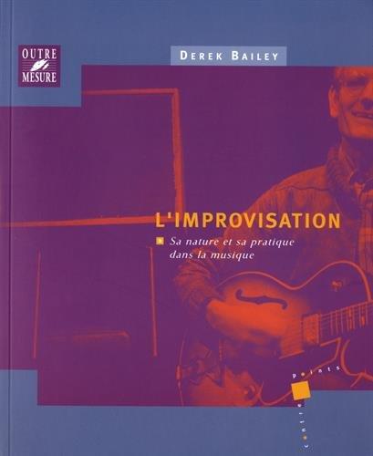 L'Improvisation : sa nature et sa pratique dans la musique par Derek Bailey