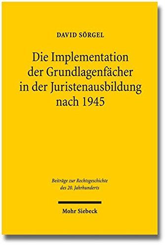 Die Implementation der Grundlagenfächer in der Juristenausbildung nach 1945 (Beiträge zur Rechtsgeschichte des 20. Jahrhunderts, Band 80)