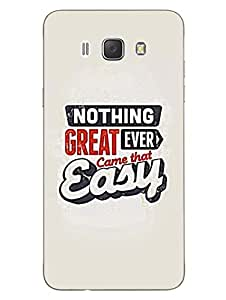 Samsung J7 2016 Back Cover - Nothing Great Ever Come That Easy - Typography - Designer Printed Hard Shell Case