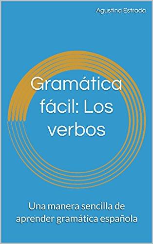 Gramática fácil: Los verbos: Una manera sencilla de aprender gramática española por Agustina Estrada