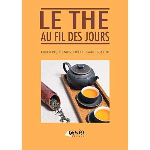 Le thé au fil des jours: histoires, légendes et recettes autour du thé