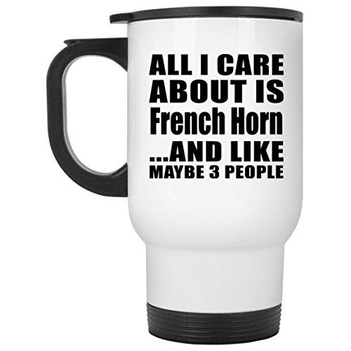 Designsify All I Care About is French Horn - Travel Mug Reisetasse Weiß Edelstahl Isolierter Tumbler Becher - Geschenk zum Geburtstag Jahrestag Muttertag Vatertag Ostern - French White-mug