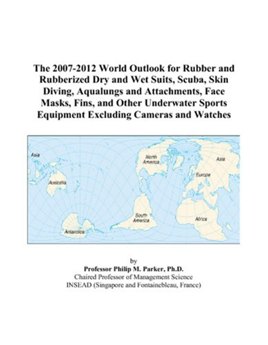 The 2007-2012 World Outlook for Rubber and Rubberized Dry and Wet Suits, Scuba, Skin Diving, Aqualungs and Attachments, Face Masks, Fins, and Other Equipment Excluding Cameras and Watches