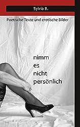 nimm es nicht persönlich: Poetische Texte und erotische Bilder