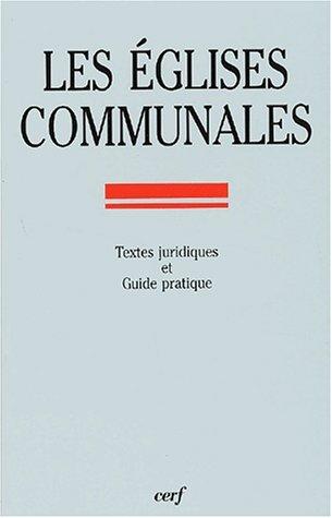 Les églises communales. Guide pratique des édifices affectés au culte catholique, construits avant 1905, propriétés des communes