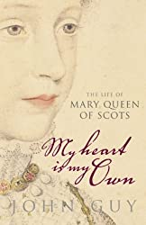 'My Heart is My Own': The Life of Mary Queen of Scots