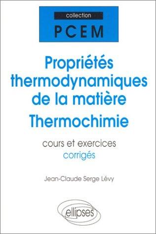 Propriétés thermodynamiques de la matière, thermochimie : Cours et exercices corrigés, PCEM, DEUG