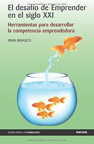 El desafío de emprender en el siglo XXI: Herramientas para desarrollar la competencia emprendedora por Irma Briasco