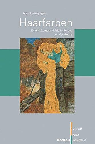 Haarfarben: Eine Kulturgeschichte in Europa seit der Antike. (Literatur - Kultur - Geschlecht / Studien zur Literatur- und Kulturgeschichte. (Ehem. Große Reihe))