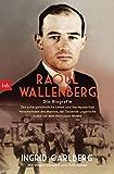 Raoul Wallenberg: Die Biografie - Das außergewöhnliche Leben und das mysteriöse Verschwinden des Mannes, der Tausende ungarischer Juden vor dem Holocaust rettete - Ingrid Carlberg