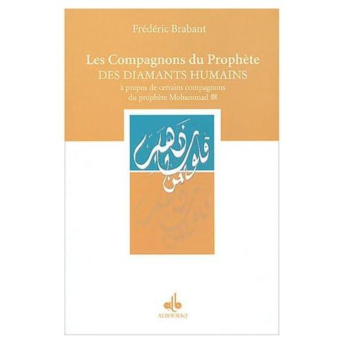 Les compagnons du Prophète, des diamants humains : A propos de certains compagnons du prophète Mohammad