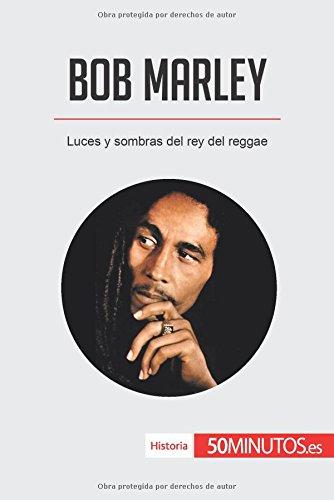 Bob Marley: Luces y sombras del rey del reggae por 50Minutos.es