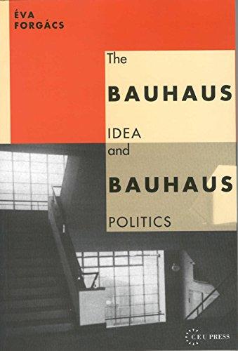 The Bauhaus Idea and Bauhaus Politics (Central European University Press Book) by Eva Forgacs (1-Jan-1995) Paperback