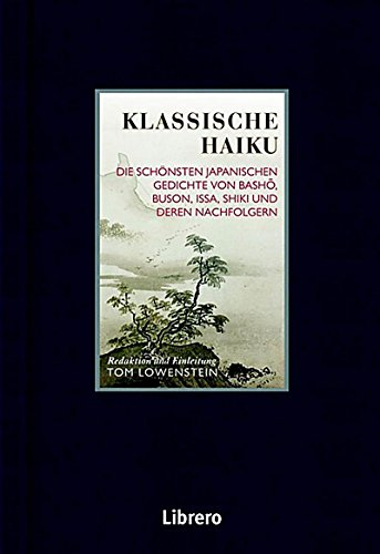 Klassische Haiku: Die schönsten japanischen Gedichte von Basho, Buson, Issa, und Shiki