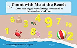 Count with Me at the Beach: Learn counting to ten with things we can find at the seaside as we rhyme! (Learn about... Book 2) by [Quinn, J. Y.]