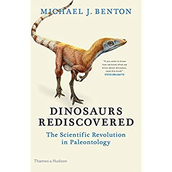 The dinosaurs rediscovered : How a Scientific Revolution is Rewriting History