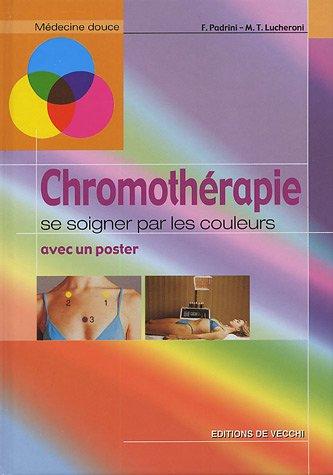 Chromothérapie : Se soigner par les couleurs par F Padrini