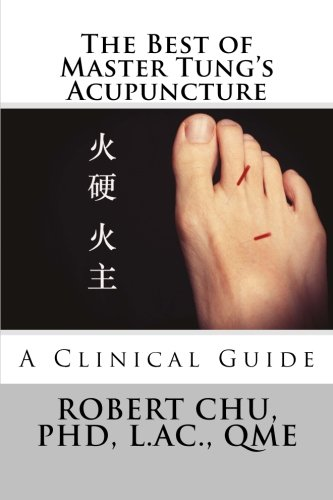 The Best of Master Tung's Acupuncture: A Clinical Guide por Robert Chu PhD