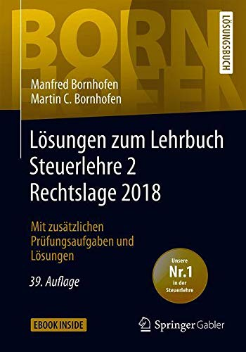 Lösungen zum Lehrbuch Steuerlehre 2 Rechtslage 2018: Mit zusätzlichen Prüfungsaufgaben und Lösungen (Bornhofen Steuerlehre 2 LÖ)
