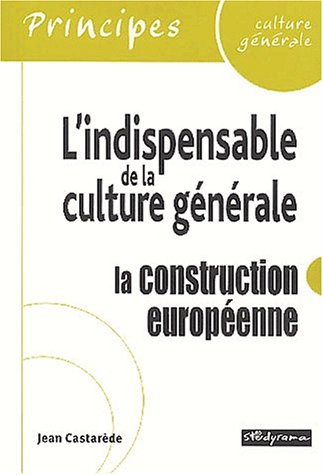 L'indispensable de la culture générale : la construction européenne par Jean Castarède