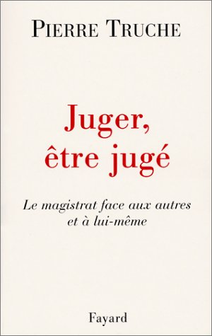 Juger, être jugé par Pierre Truche