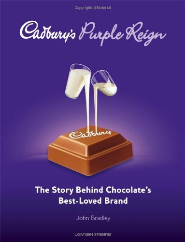 Cadbury's Purple Reign: The Story Behind Chocolate's Best-Loved Brand by John Bradley (2008-04-21)