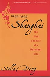 Shanghai: The Rise and Fall of a Decadent City 1842-1949