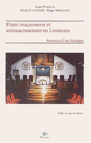 Franc-maçonnerie et antimaçonnerie en Limousin. Amorces d'un dialogue