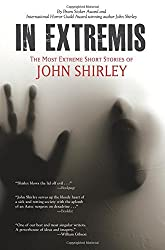 In Extremis: The Most Extreme Short Stories of John Shirley by John Shirley (2011-07-26)